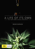 LIFE OF ITS OWN, A - the truth about medical marijuana