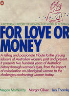 FOR LOVE OR MONEY: A pictorial history of women and work in Australia  (book)