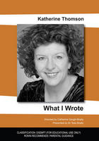 WHAT I WROTE - Katherine Thomson