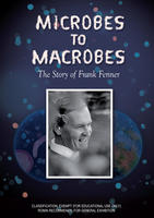 MICROBES TO MACROBES: The Story of Frank Fenner